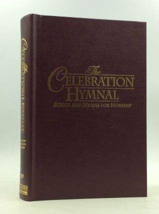 THE CELEBRATION HYMNAL: Songs and Hymns for Worship; Containing Scriptures from the King James...