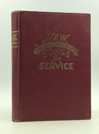 NEW SONGS FOR SERVICE: An All Purpose Song Book for Use in the Church - the Bible School and All...