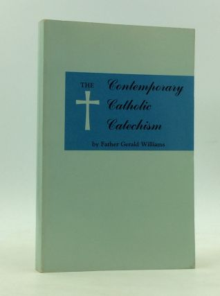 THE CONTEMPORARY CATHOLIC CATECHISM. Fr. Gerald Williams