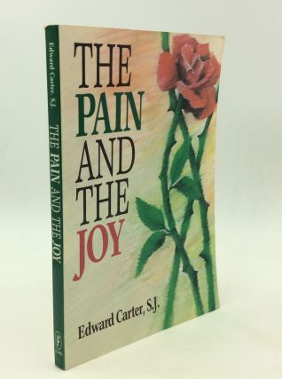 THE PAIN AND THE JOY: Reflections on the Spiritual Life. Edward Carter