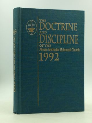 THE DOCTRINE AND DISCIPLINE OF THE AFRICAN METHODIST EPISCOPAL CHURCH 1992. African Methodist...