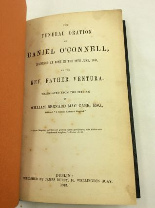 THE FUNERAL ORATION ON DANIEL O'CONNELL, Delivered at Rome on the 28th June, 1847, by the Rev....