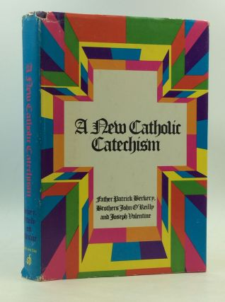 A NEW CATHOLIC CATECHISM. Father Patrick Berkery, Bros. John O'Reilly, Joseph Valentine