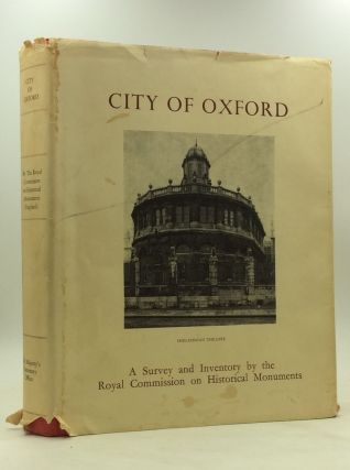 AN INVENTORY OF THE HISTORICAL MONUMENTS IN THE CITY OF OXFORD. England Royal Commission on...