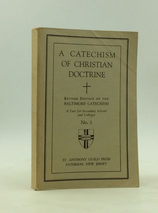 A CATECHISM OF CHRISTIAN DOCTRINE: Revised Edition of the Baltimore Catechism; A Text for...