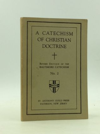 A CATECHISM OF CHRISTIAN DOCTRINE: Revised Edition of the Baltimore Catechism No. 2