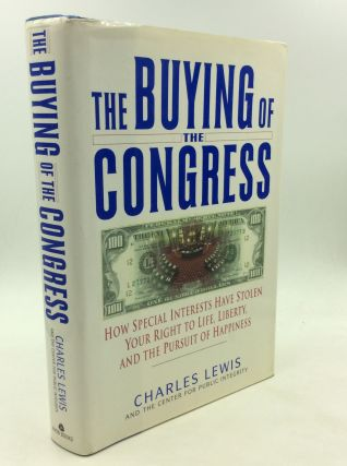 THE BUYING OF THE CONGRESS: How Special Interests Have Stolen Your Right to Life, Liberty, and...