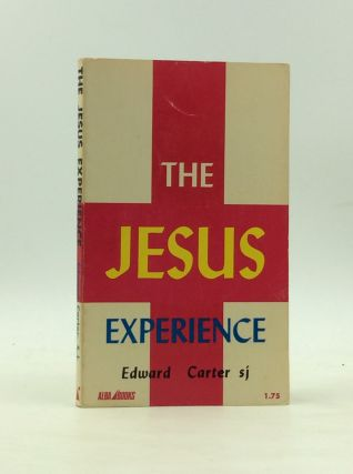 THE JESUS EXPERIENCE. Edward Carter