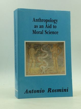 ANTHROPOLOGY AS AN AID TO MORAL SCIENCE. Antonio Rosmini