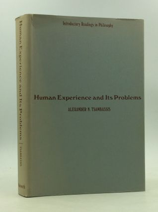 HUMAN EXPERIENCE AND ITS PROBLEMS Introductory Readings in Philosophy. Alexander N. Tsambassis