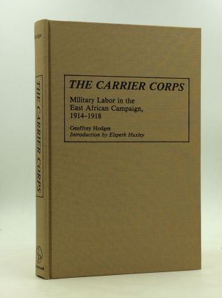 THE CARRIER CORPS: Military Labor in the East African Campaign, 1914-1918. Geoffrey Hodges