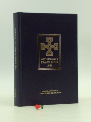 ALTERNATIVE PRAYER BOOK 1984 According to the Use of the Church of Ireland. Church of Ireland