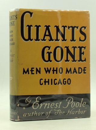 GIANTS GONE: Men Who Made Chicago. Ernest Poole