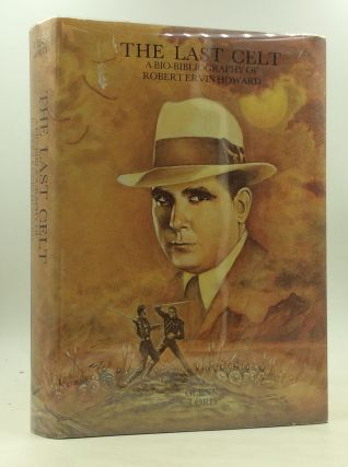 THE LAST CELT: A Bio-bibliography of Robert Ervin Howard. ed Glenn Lord