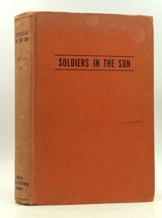 SOLDIERS IN THE SUN: An Adventure in Imperialism. William Thaddeus Sexton