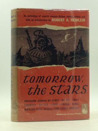 TOMORROW, THE STARS: A Science Fiction Anthology. ed Robert A. Heinlein