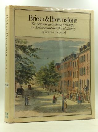 BRICKS & BROWNSTONE: The New York Row House, 1783-1929; An Architectural and Social History....