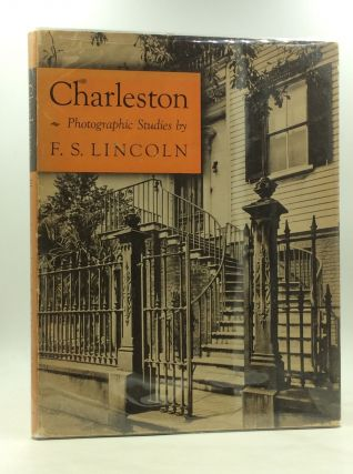CHARLESTON: Photographic Studies by F.S. Lincoln. F S. Lincoln, foreword and captions E. Milby...