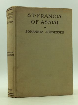 SAINT FRANCIS OF ASSISI: A Biography. Johannes Jorgensen