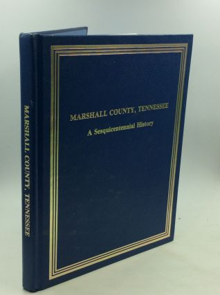 MARSHALL COUNTY, TENNESSEE: A Sesquicentennial History. Inc Marshall County Historical Society