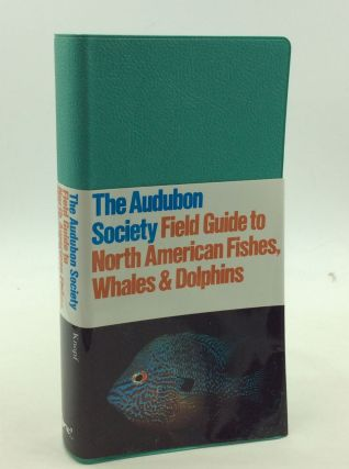 THE AUDUBON SOCIETY FIELD GUIDE TO NORTH AMERICAN FISHES, WHALES, AND DOLPHINS. James D. Williams...