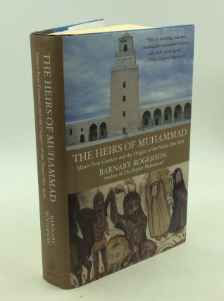 THE HEIRS OF MUHAMMAD: Islam's First Century and the Origins of the Sunni-Shia Split. Barnaby...