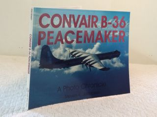 CONVAIR B-36 PEACEMAKER: A Photo Chronicle. Meyers K. Jacobsen