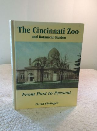 THE CINCINNATI ZOO AND BOTANICAL GARDEN from Past to Present. David Ehrlinger