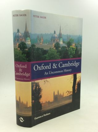 OXFORD & CAMBRIDGE: An Uncommon History. Peter Sager