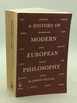 A HISTORY OF MODERN EUROPEAN PHILOSOPHY. James Collins