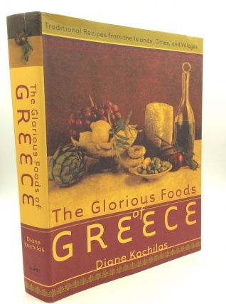 THE GLORIOUS FOODS OF GREECE: Traditional Recipes from the Isalands, Cities, and Villages. Diane...