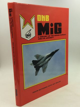 OKB MIG: A History of the Design Bureau and Its Aircraft. Piotr Butowski, Jay Miller