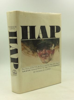 "HAP: The Story of the U.S. Air Force and the Man Who Built It, General Henry H. ""Hap"" Arnold...."