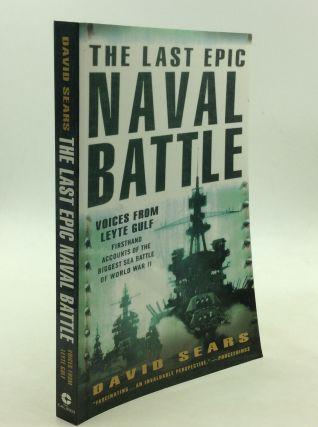 THE LAST EPIC NAVAL BATTLE: Voices from Leyte Gulf. David Sears