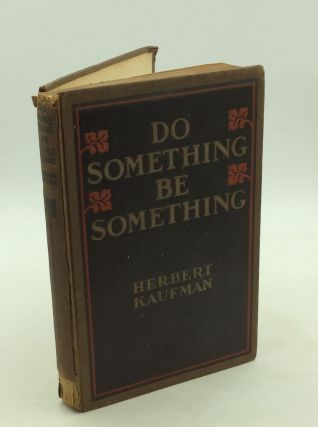 DO SOMETHING! BE SOMETHING! A New Philosophy of Human Efficiency. Herbert Kaufman