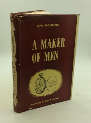 A MAKER OF MEN. John Glossinger