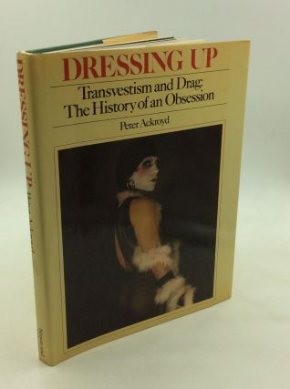 DRESSING UP: Transvestism and Drag; The History of an Obsession. Peter Ackroyd
