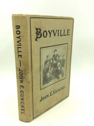 BOYVILLE: A History of Fifteen Years' Work Among Newsboys. John E. Gunckel