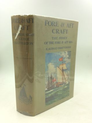 FORE & AFT CRAFT AND THEIR STORY: An Account of the Fore & Aft Rig from the Earliest Times to the...