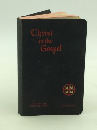 CHRIST IN THE GOSPEL: The Life of Christ by the Four Evangelists. arr Father Frey
