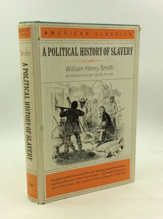 A POLITICAL HISTORY OF SLAVERY Being an Account of the Slavery Controversy from the Earliest...
