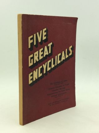 FIVE GREAT ENCYCLICALS: Labor - Education - Marriage - Reconstructing the Social Order -...