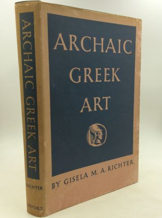 ARCHAIC GREEK ART Against Its Historical Background. Gisela M. A. Richter