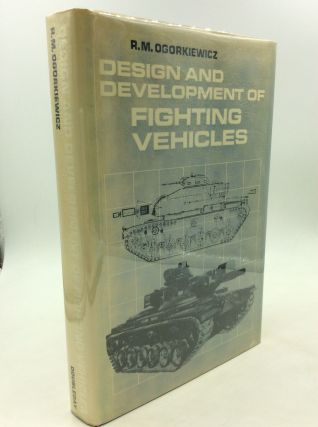 DESIGN AND DEVELOPMENT OF FIGHTING VEHICLES. R M. Ogorkiewicz