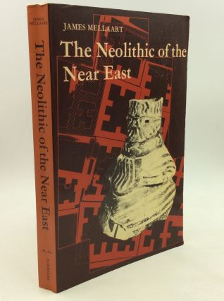 THE NEOLITHIC OF THE NEAR EAST. James Mellaart