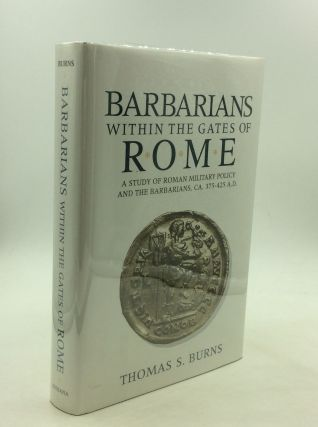 BARBARIANS WITHIN THE GATES OF ROME: A Study of Roman Military Policy and the Barbarians, ca....