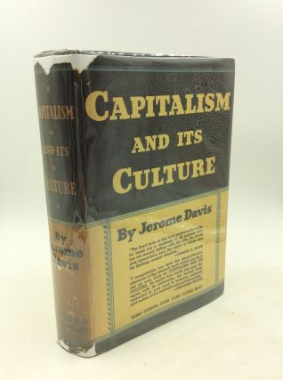 CAPITALISM AND ITS CULTURE. Jerome Davis