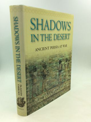 SHADOWS IN THE DESERT: Ancient Persia at War. Dr. Kaveh Farrokh