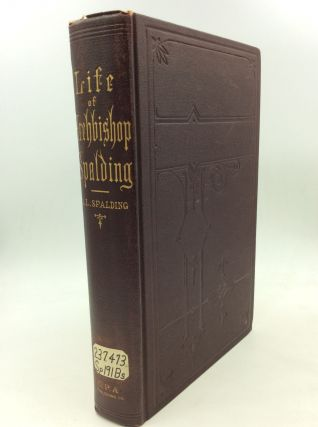 THE LIFE OF THE MOST REV. M.J. SPALDING D.D. Archbishop of Baltimore. J L. Spalding