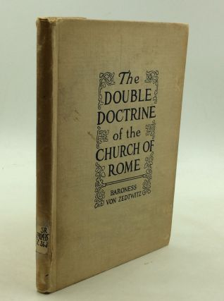 THE DOUBLE DOCTRINE OF THE CHURCH OF ROME. Baroness von Zedtwitz